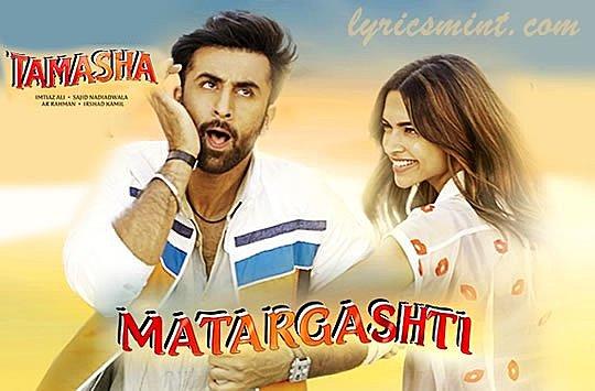 MATARGASHTI LYRICS – Tamasha | Mohit Chauhan, AR Rahman