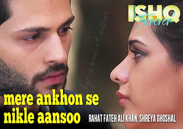 Mere Ankhon Se Nikle Ansoo Lyrics – Rahat Fateh Ali Khan, Shreya Ghoshal   Ishq Forever