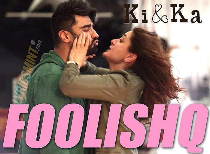 Foolishq Lyrics - Ki and Ka (2016) Hindi Lyrics