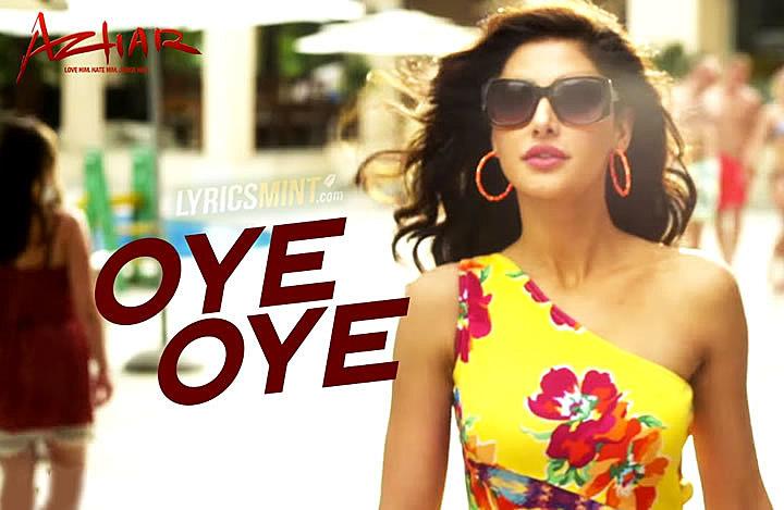 OYE OYE LYRICS – Azhar | Armaan Malik, Aditi Singh Sharma