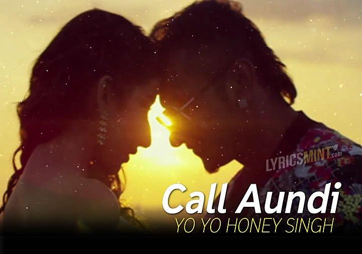 CALL AUNDI LYRICS – Yo Yo Honey Singh | Zorawar