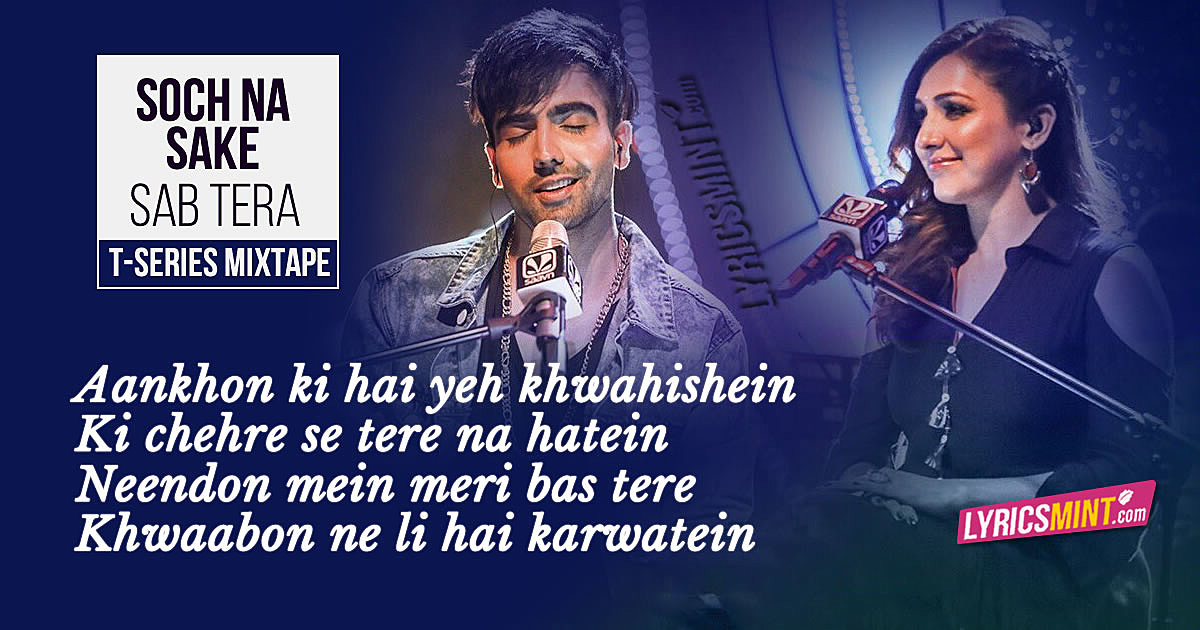 Soch Na Sake + Sab Tera Lyrics - Neeti Mohan, Hardy Sandhu | T-Series Mixtape