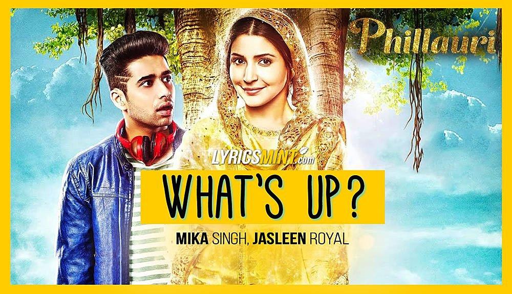 Whats Up Lyrics – Phillauri | Mika Singh, Jasleen Royal