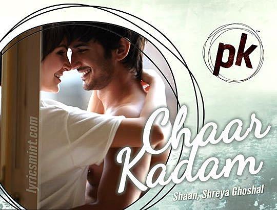 Chaar Kadam Lyrics – PK Movie | Shaan, Shreya Ghoshal