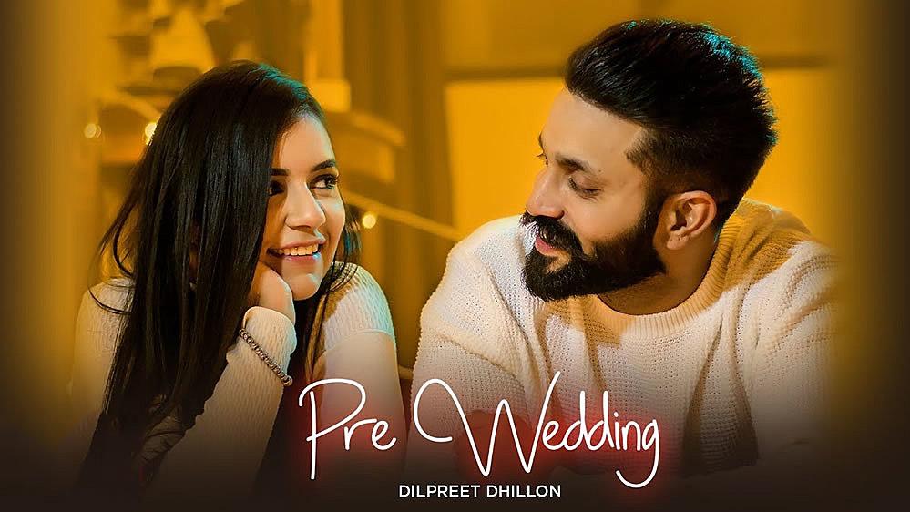 PRE WEDDING LYRICS – Dilpreet Dhillon