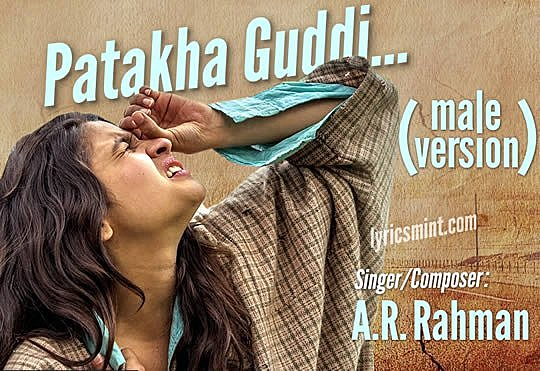 PATAKHA GUDDI (male version) LYRICS – HIGHWAY | sung by A.R. Rahman