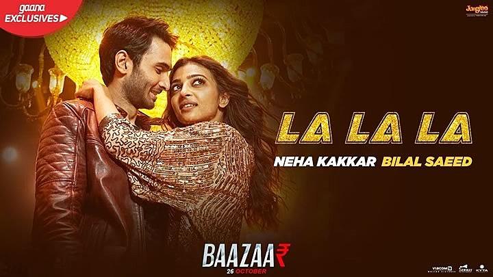 LA LA LA Lyrics – Neha Kakkar & Bilal Saeed | Baazaar
