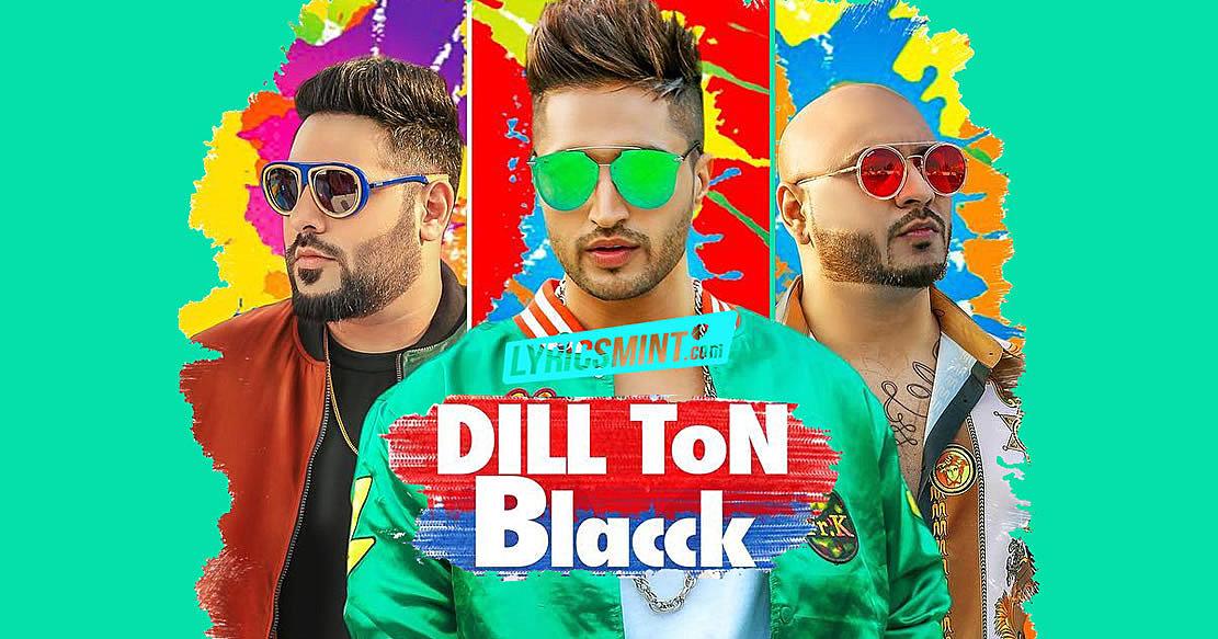 DIL TON BLACK LYRICS - Jassi Gill Feat. Badshah   Jaani & B Praak