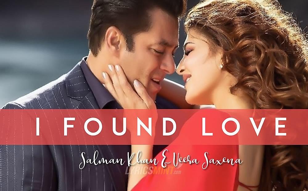 I FOUND LOVE LYRICS – Race 3 | Sung by Salman Khan